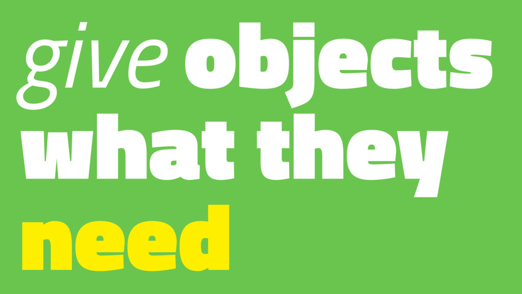 give objects what they need