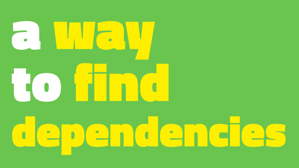 a way to find dependencies