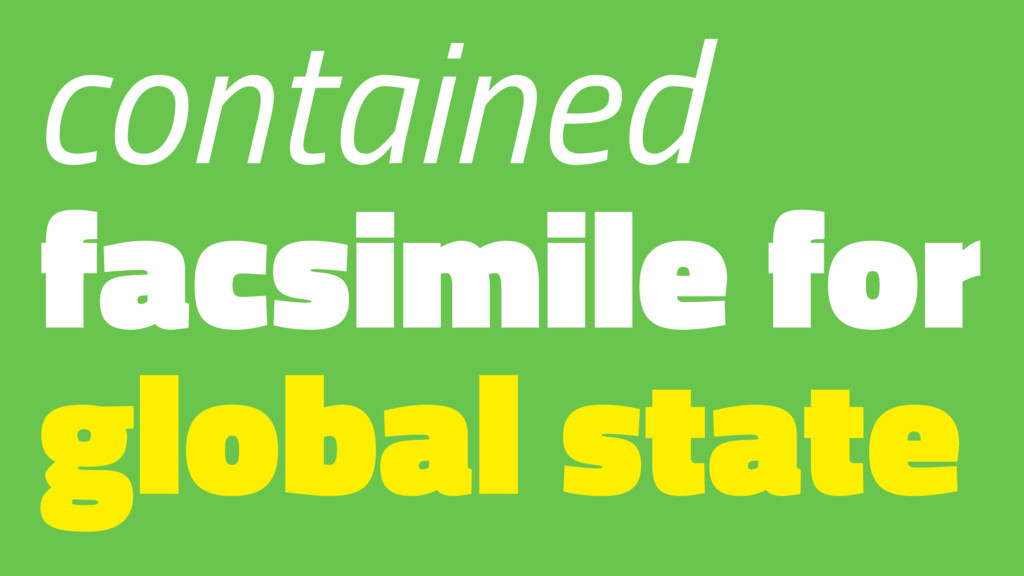 contained facsimile for global state