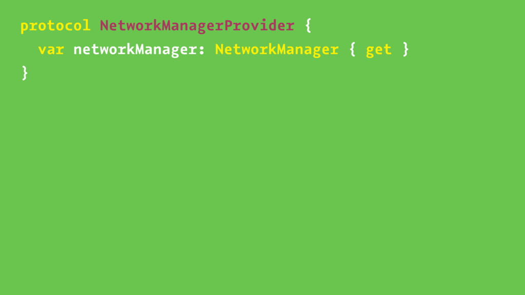 protocol NetworkManagerProvider { var networkMa...