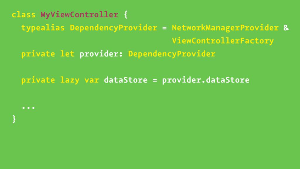 class MyViewController { typealias DependencyPr...