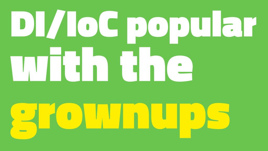 DI/IoC popular with the grownups