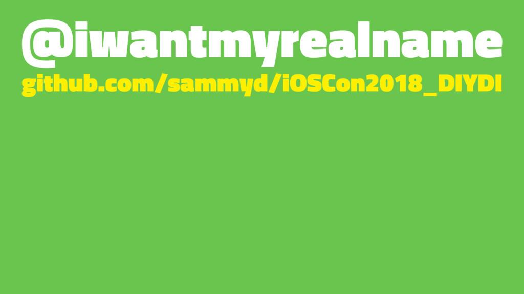@iwantmyrealname github.com/sammyd/iOSCon2018_D...
