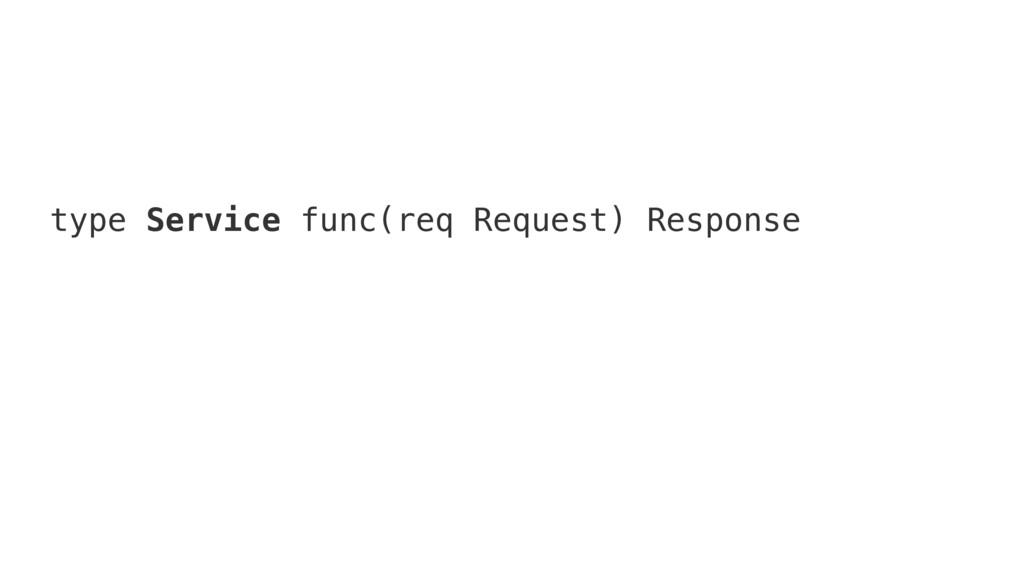 type Service func(req Request) Response