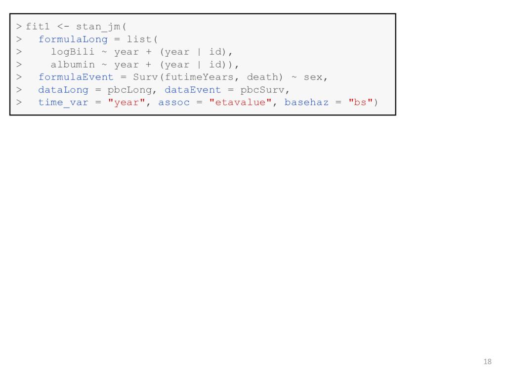 18 ˃ fit1 <- stan_jm( ˃ formulaLong = list( ˃ l...