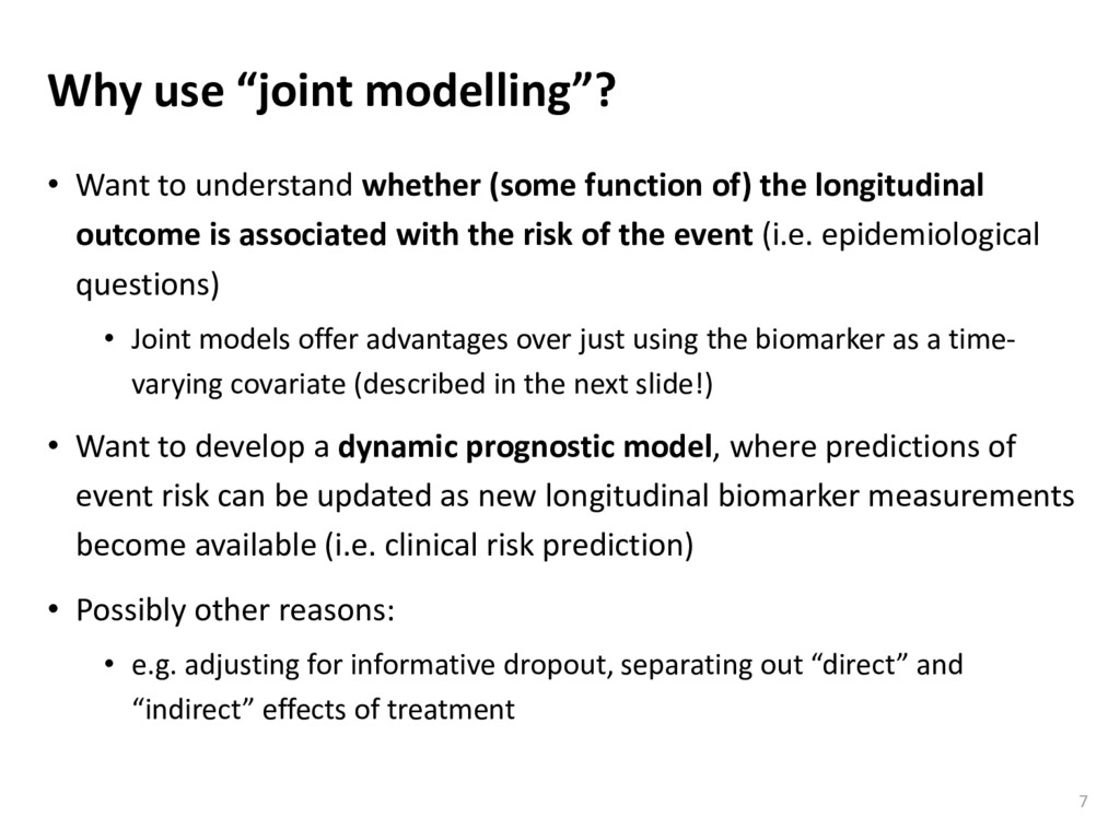 "Why use ""joint modelling""? 7 • Want to understa..."