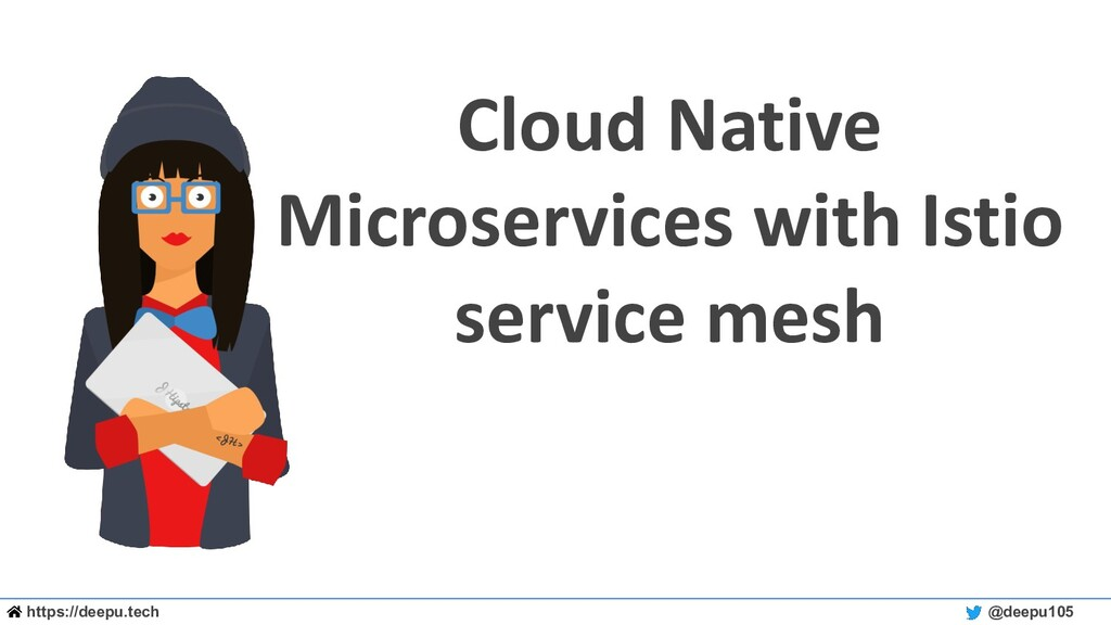 https://deepu.tech @deepu105 Cloud Native Micro...