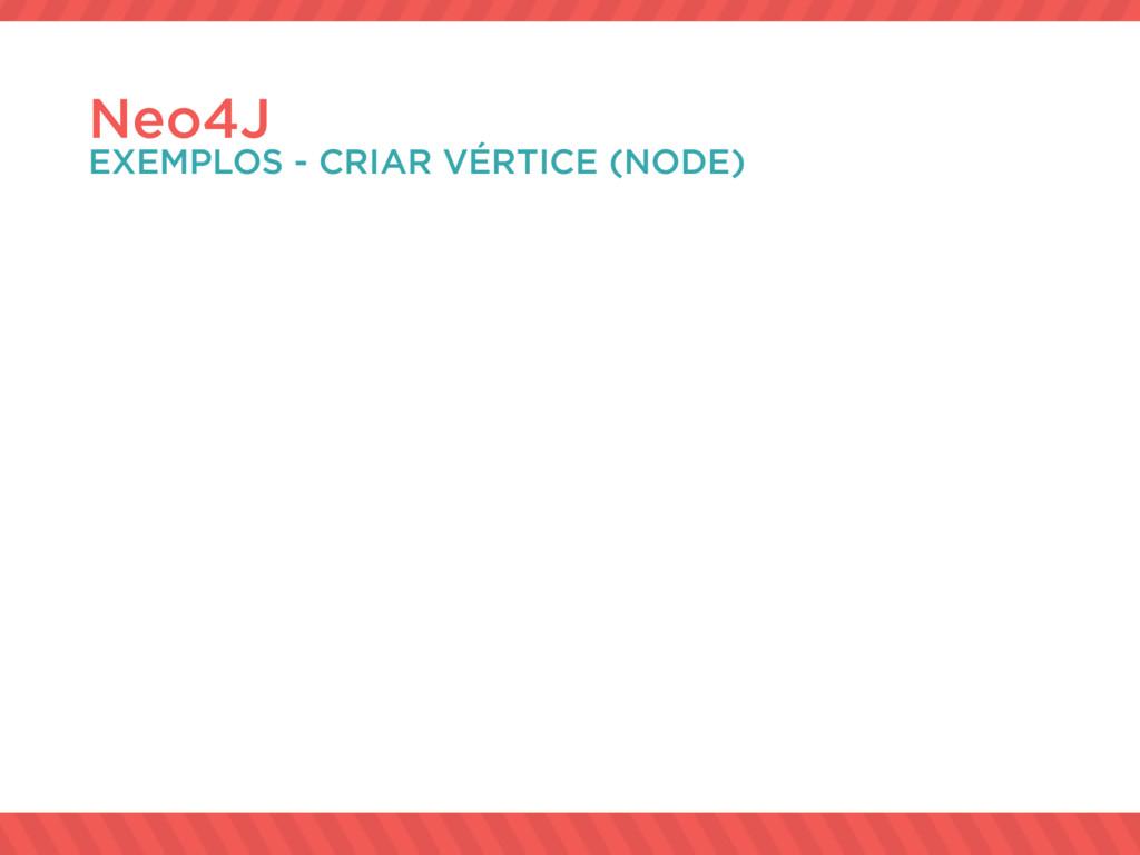 Neo4J EXEMPLOS - CRIAR VÉRTICE (NODE)