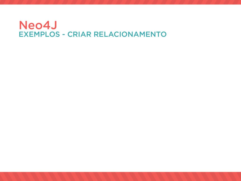 Neo4J EXEMPLOS - CRIAR RELACIONAMENTO