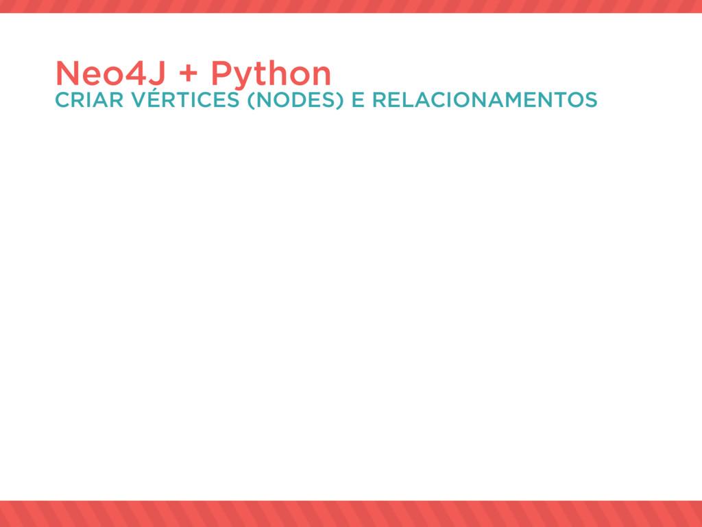 Neo4J + Python CRIAR VÉRTICES (NODES) E RELACIO...