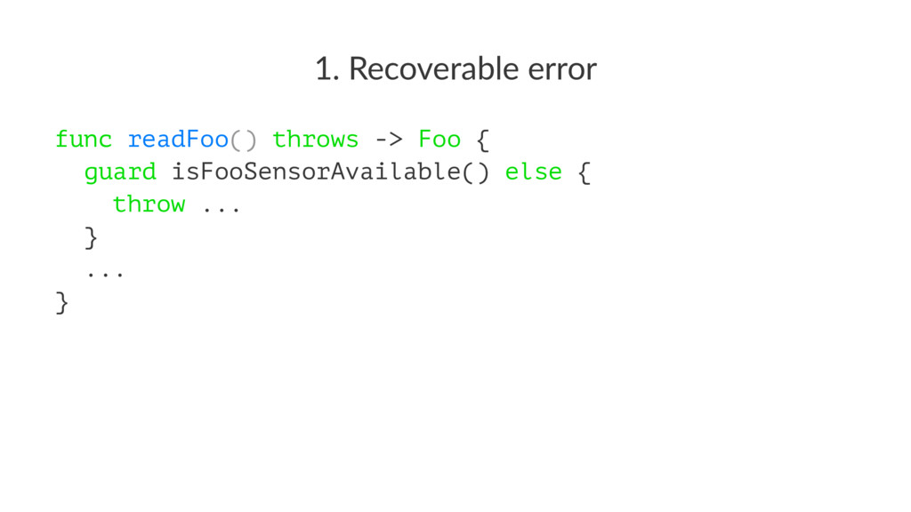 1. Recoverable error func readFoo() throws -> F...