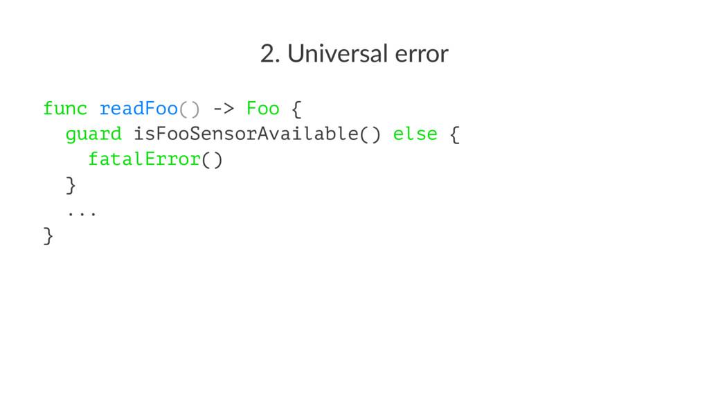 2. Universal error func readFoo() -> Foo { guar...