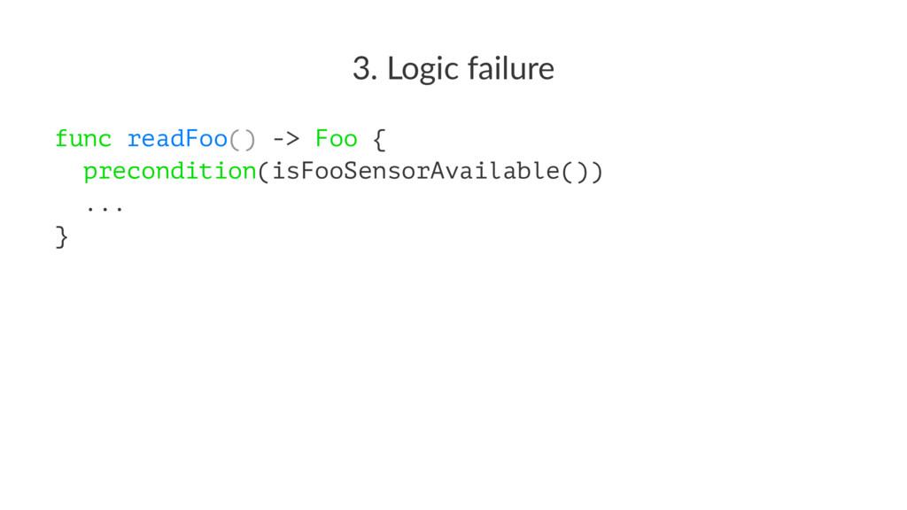 3. Logic failure func readFoo() -> Foo { precon...