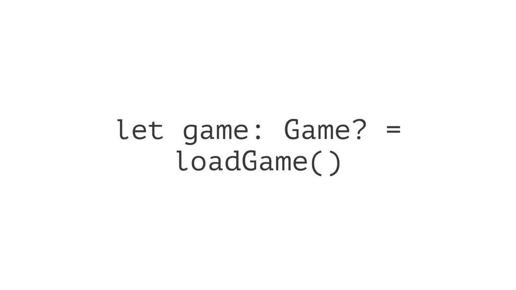 let game: Game? = loadGame()
