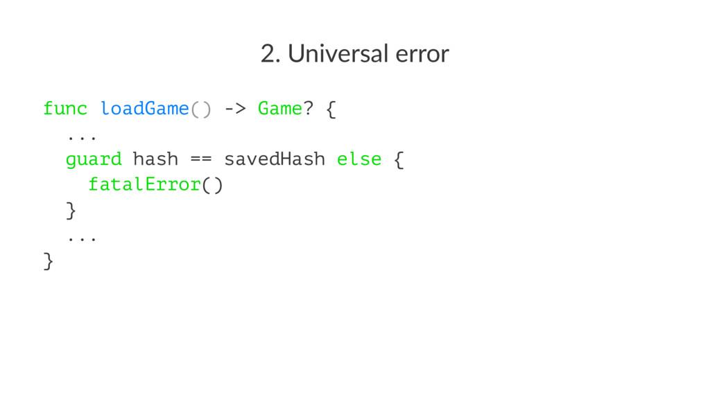 2. Universal error func loadGame() -> Game? { ....