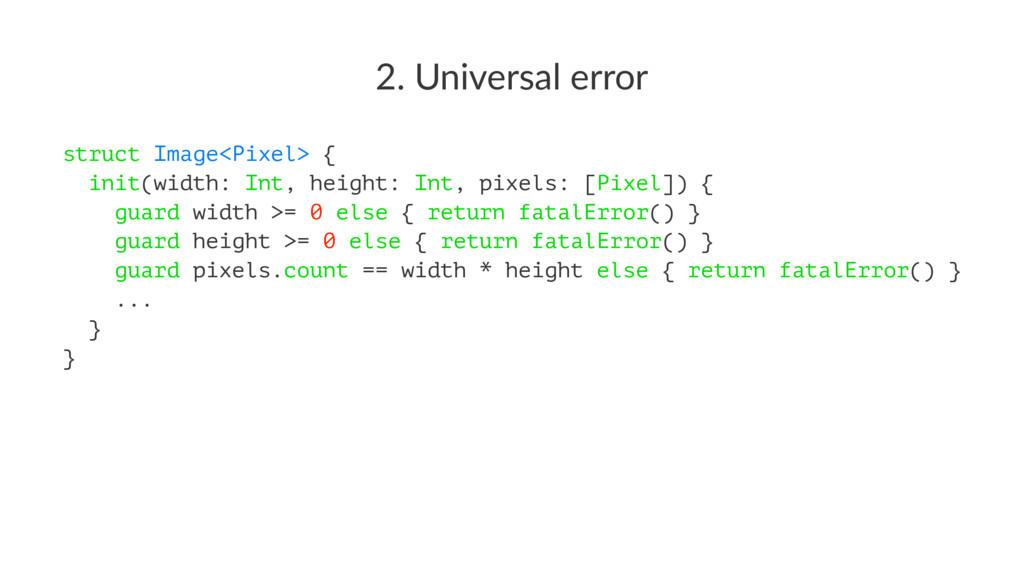 2. Universal error struct Image<Pixel> { init(w...