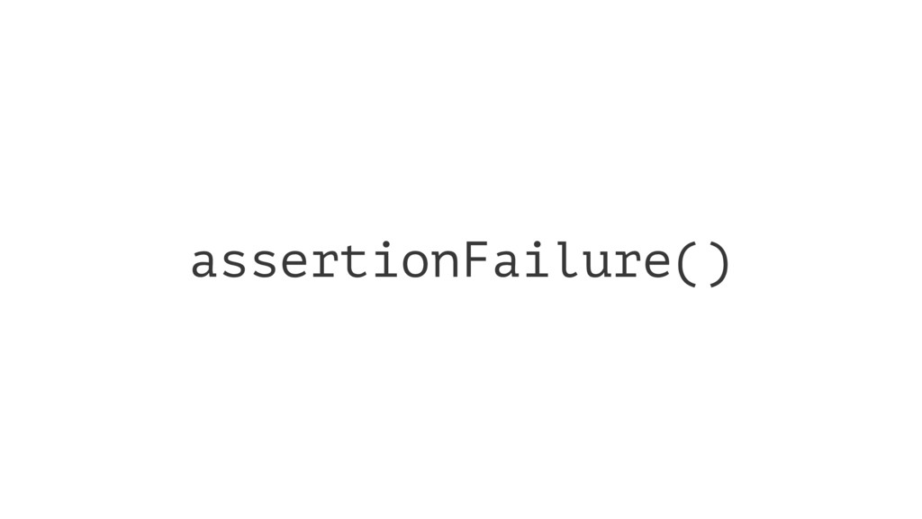 assertionFailure()