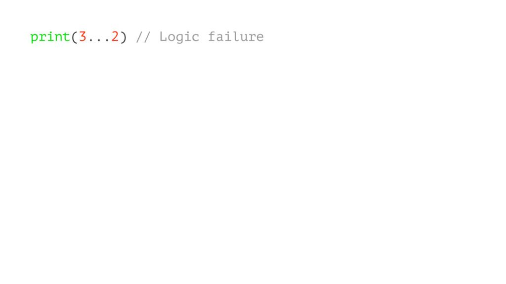 print(3...2) // Logic failure
