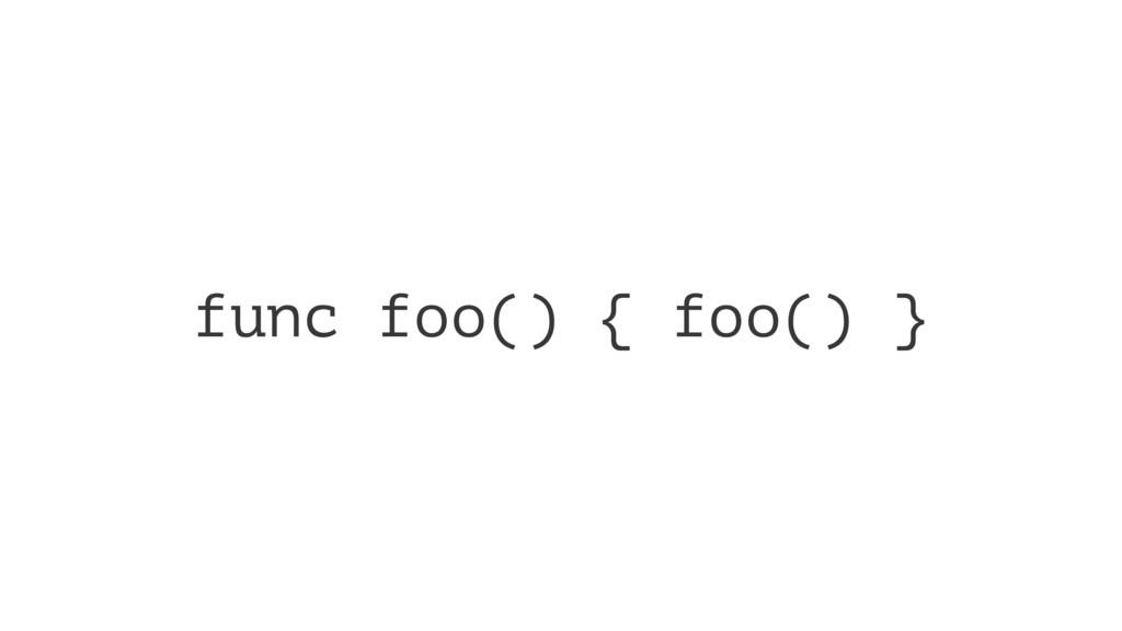 func foo() { foo() }