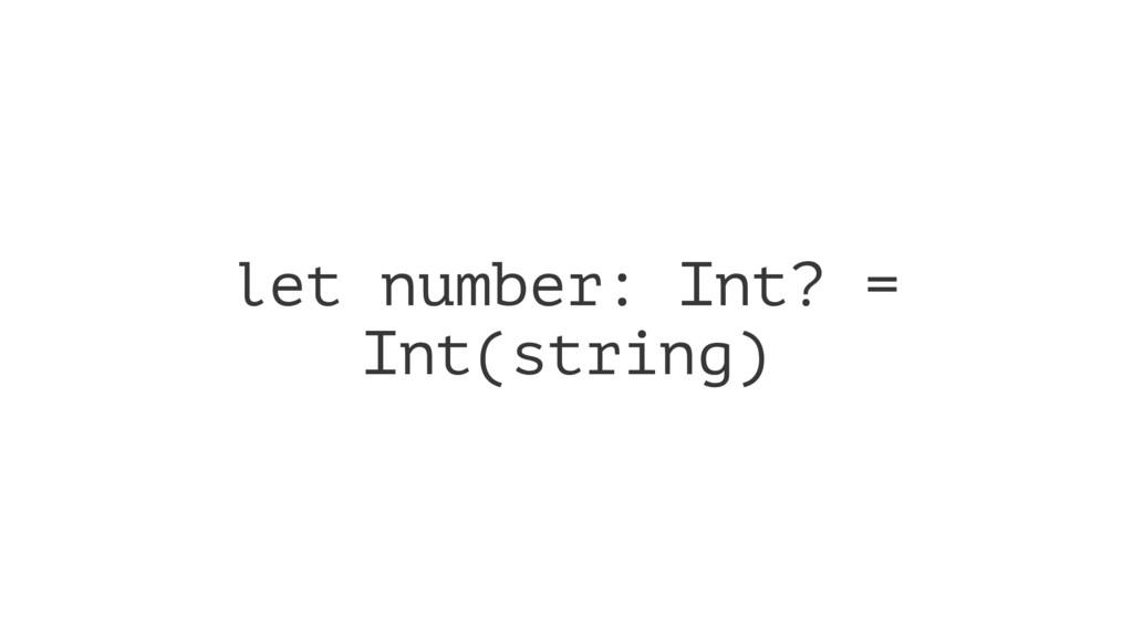 let number: Int? = Int(string)