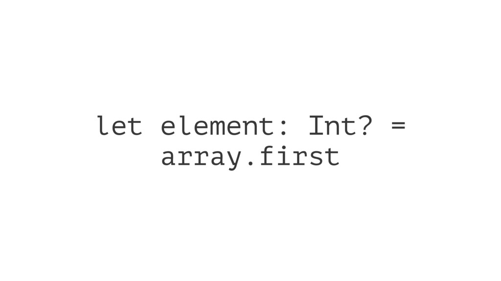 let element: Int? = array.first
