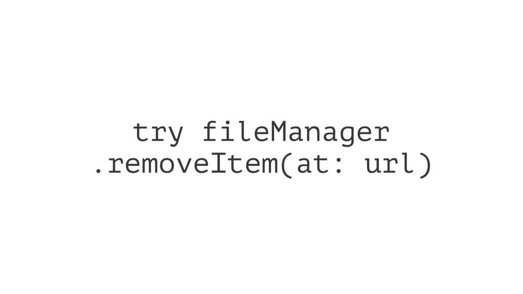 try fileManager .removeItem(at: url)