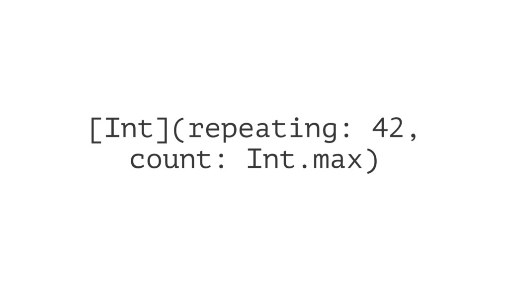 [Int](repeating: 42, count: Int.max)