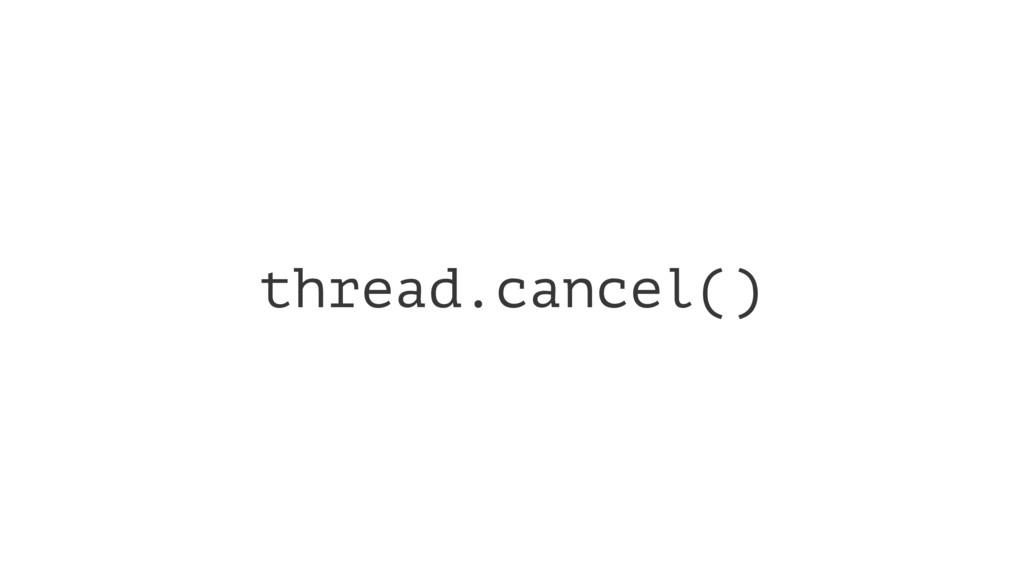 thread.cancel()