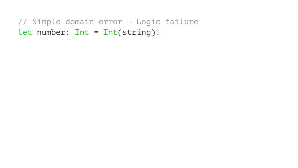 // Simple domain error → Logic failure let numb...