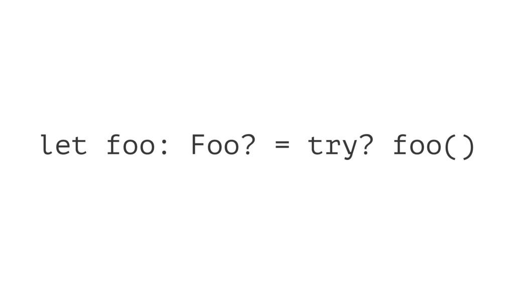 let foo: Foo? = try? foo()
