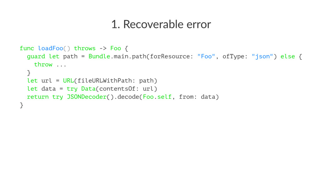 1. Recoverable error func loadFoo() throws -> F...