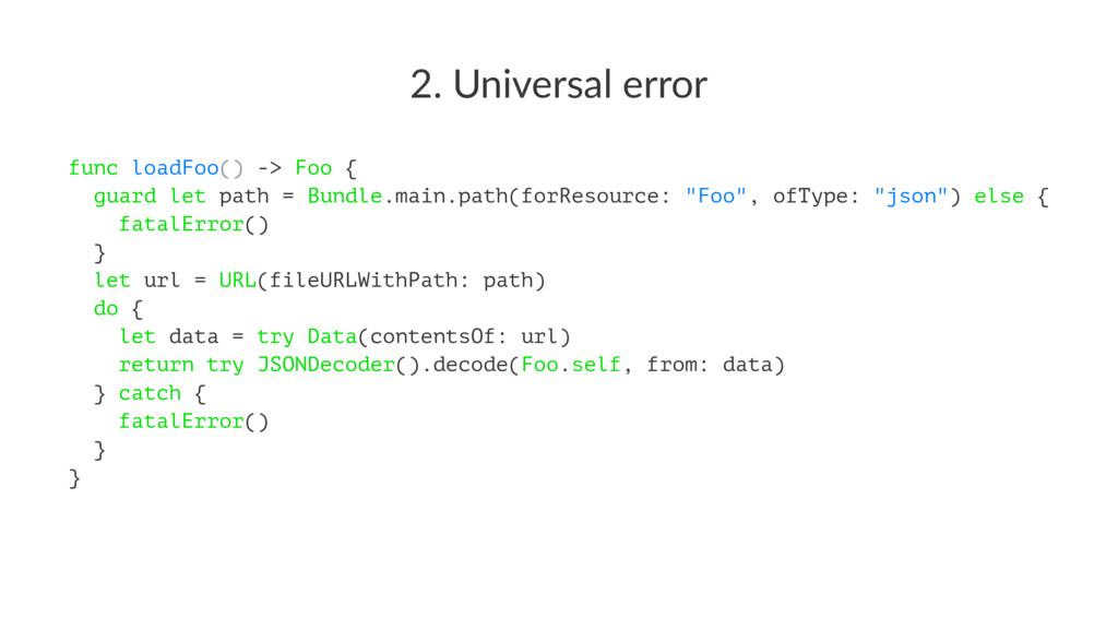 2. Universal error func loadFoo() -> Foo { guar...