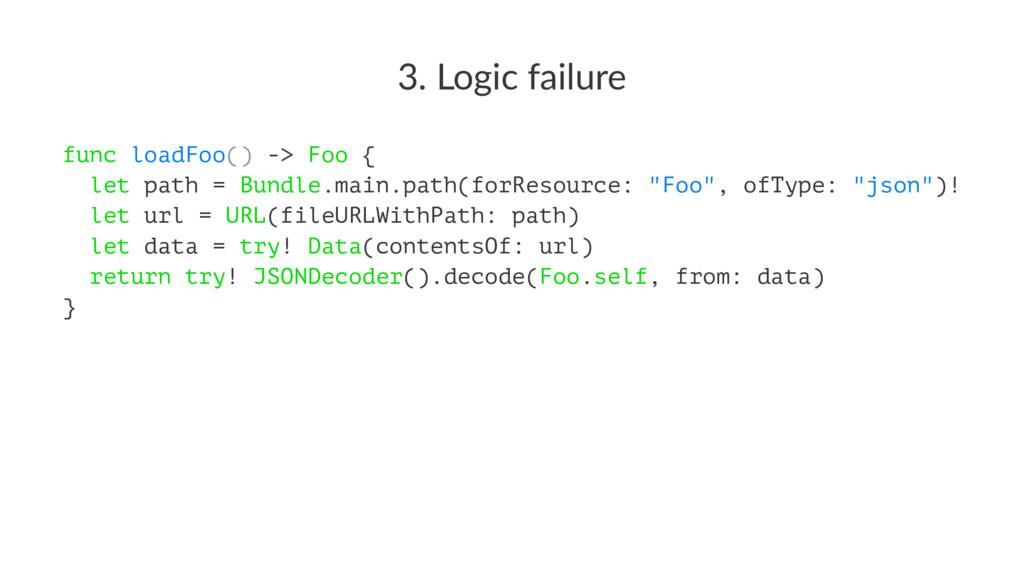 3. Logic failure func loadFoo() -> Foo { let pa...
