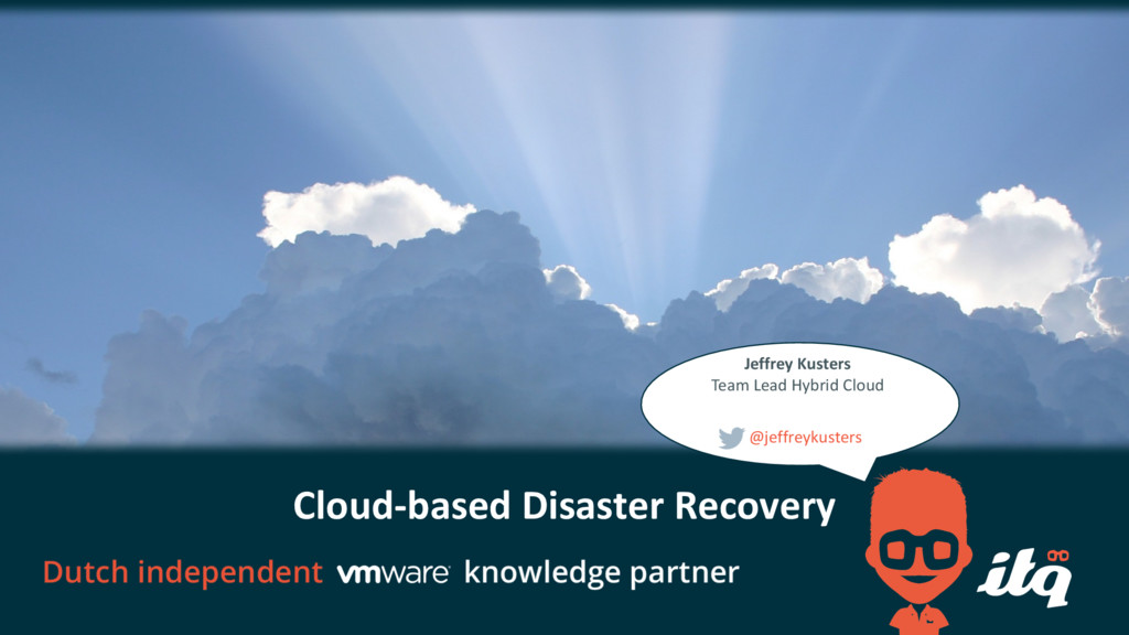 Cloud-based Disaster Recovery Jeffrey Kusters T...