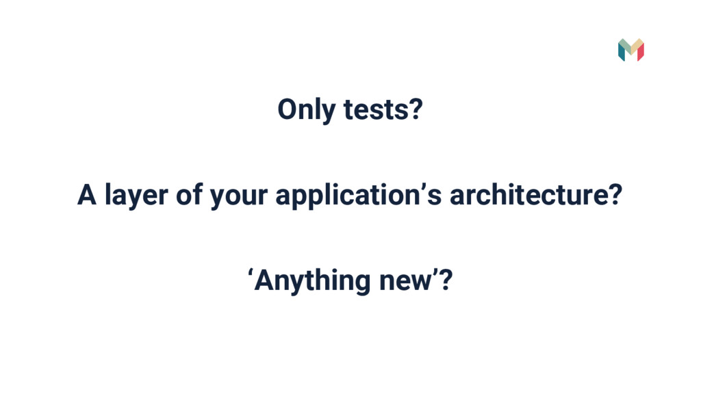 Only tests? A layer of your application's archi...