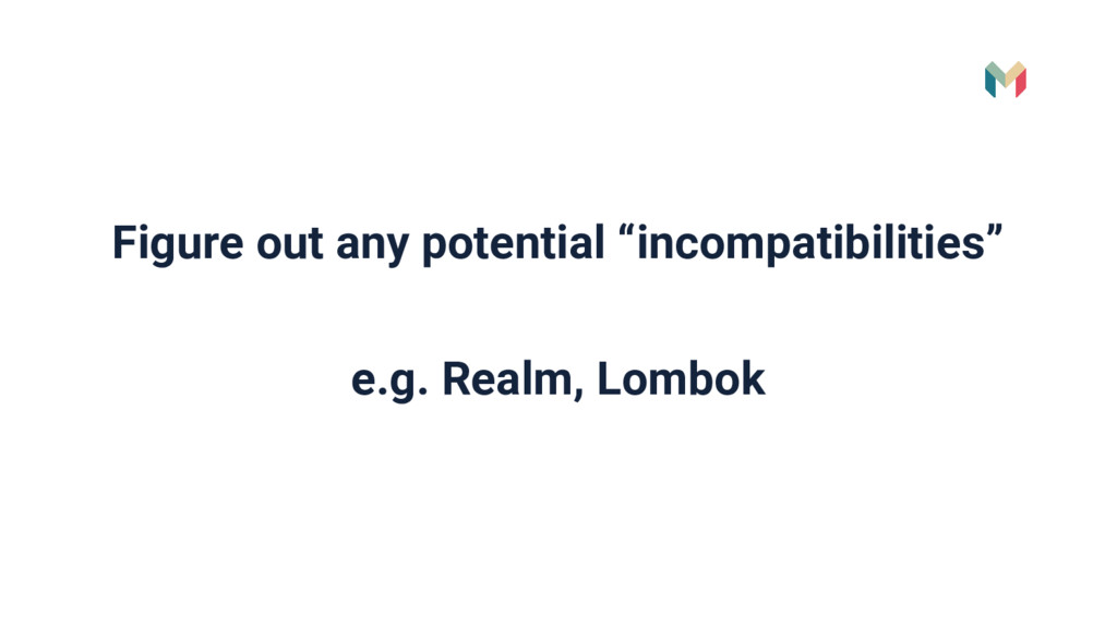 "Figure out any potential ""incompatibilities"" e...."
