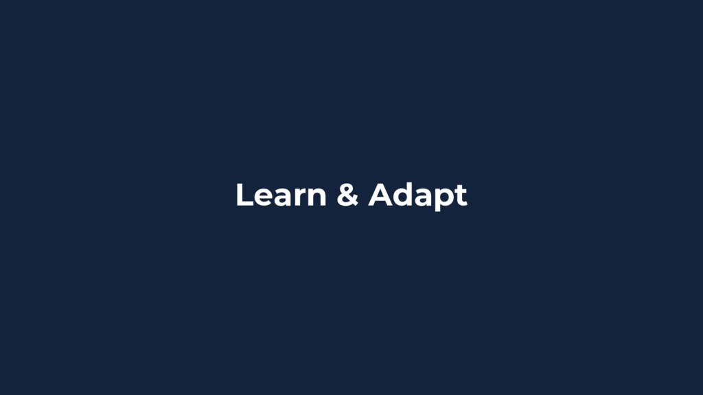 Learn & Adapt