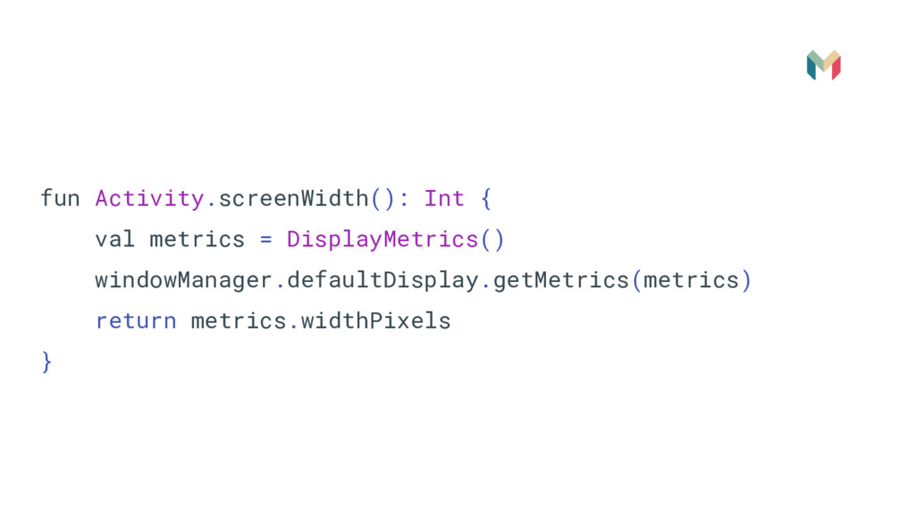 fun Activity.screenWidth(): Int { val metrics =...