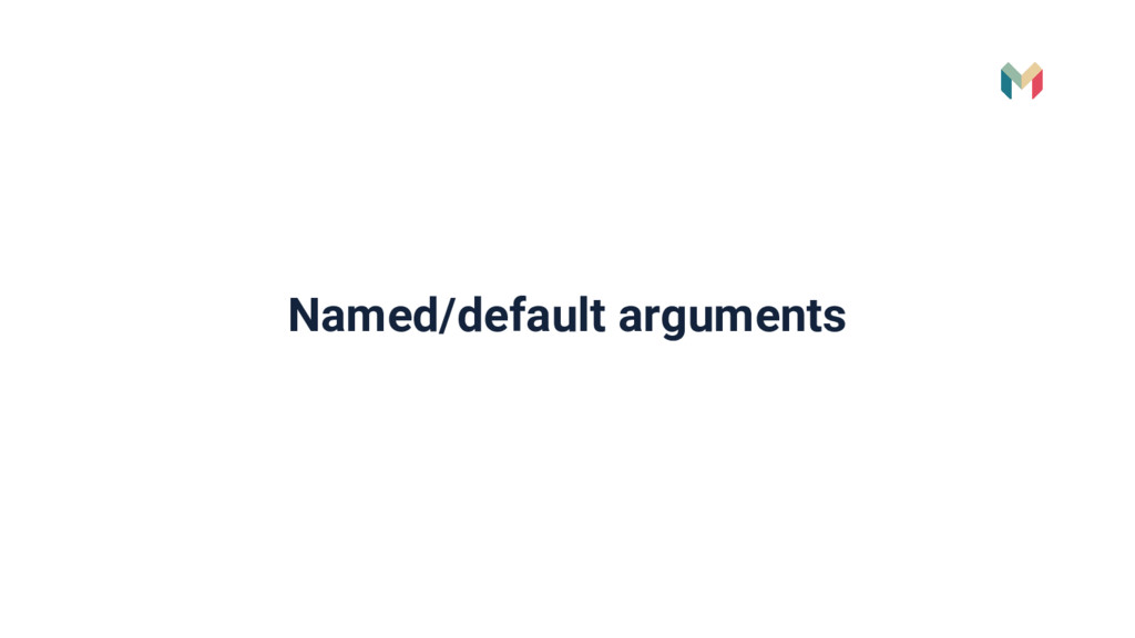 Named/default arguments