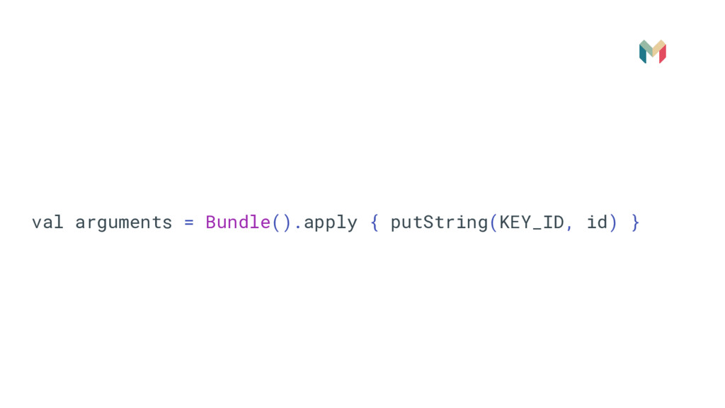 val arguments = Bundle().apply { putString(KEY_...