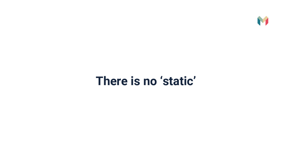 There is no 'static'