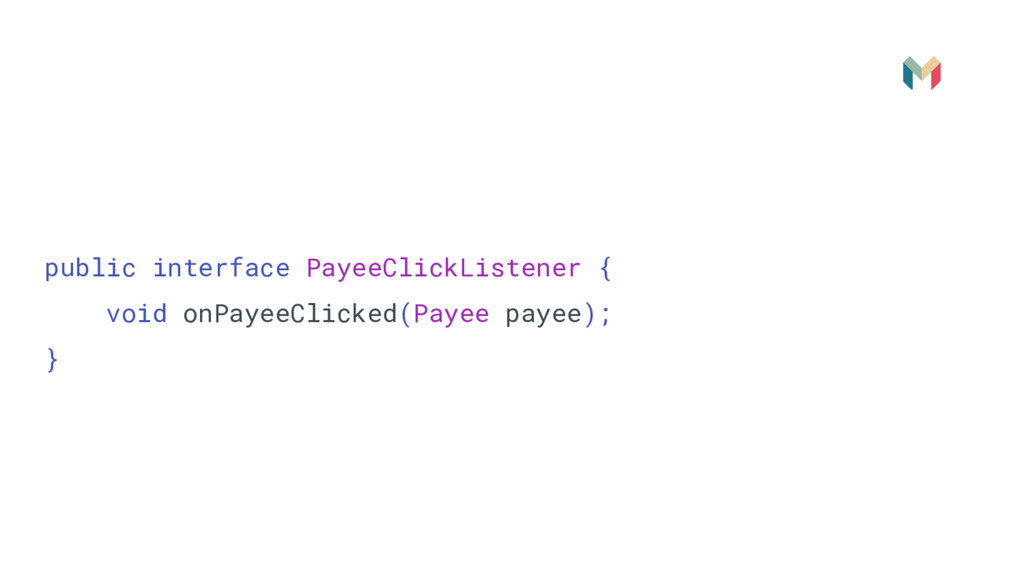 public interface PayeeClickListener { void onPa...