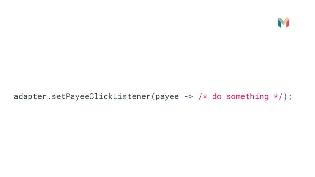 adapter.setPayeeClickListener(payee -> /* do so...