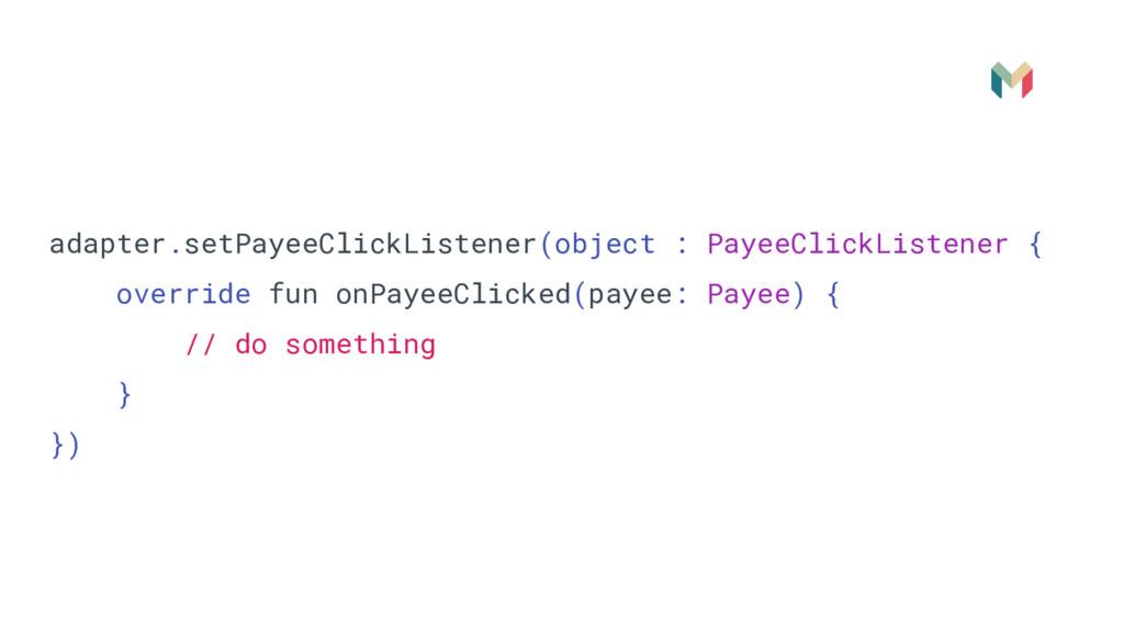 adapter.setPayeeClickListener(object : PayeeCli...