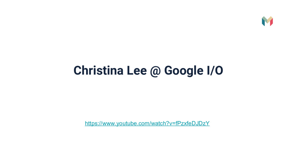 Christina Lee @ Google I/O https://www.youtube....