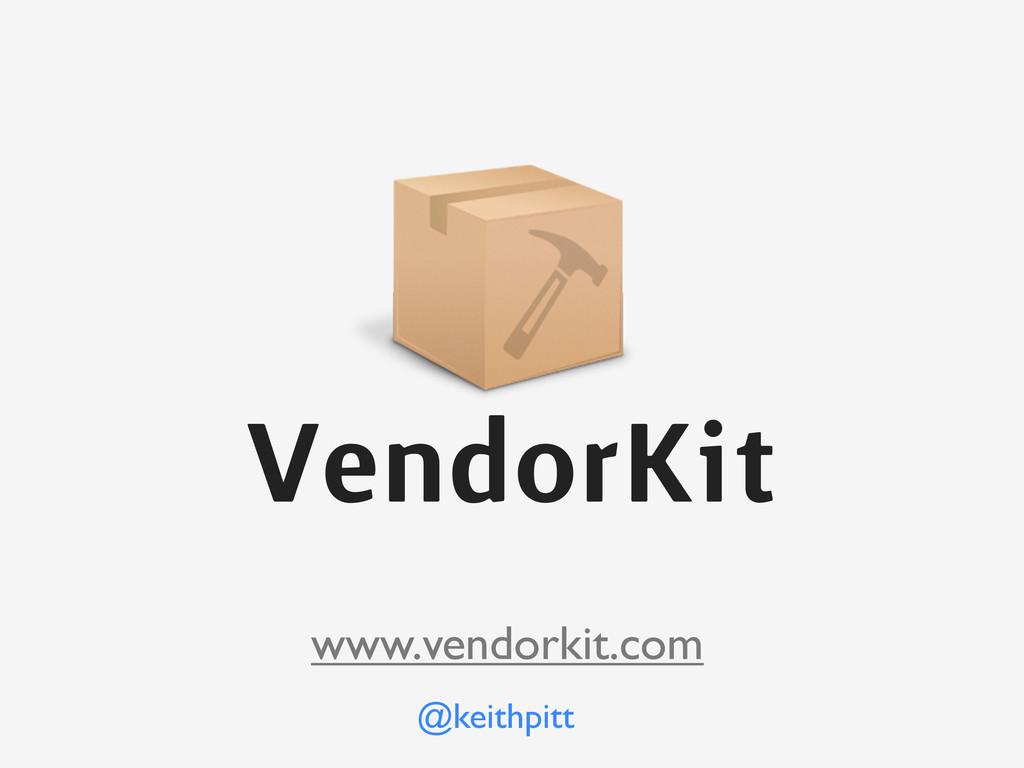 VendorKit www.vendorkit.com @keithpitt