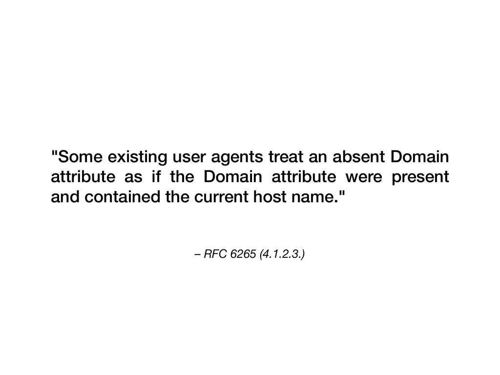"""– RFC 6265 (4.1.2.3.) """"Some existing user agent..."""