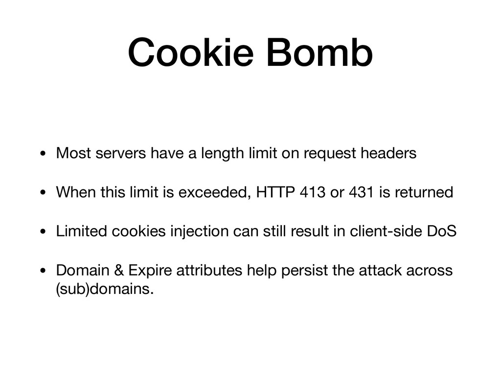Cookie Bomb • Most servers have a length limit ...