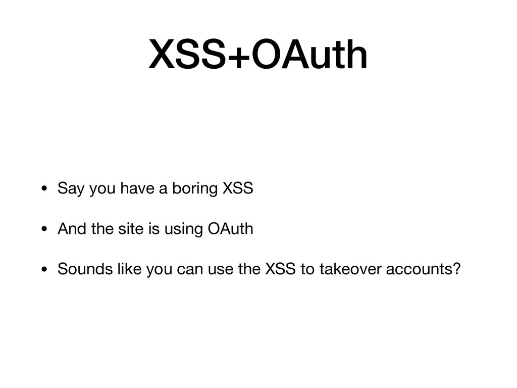 XSS+OAuth • Say you have a boring XSS  • And th...