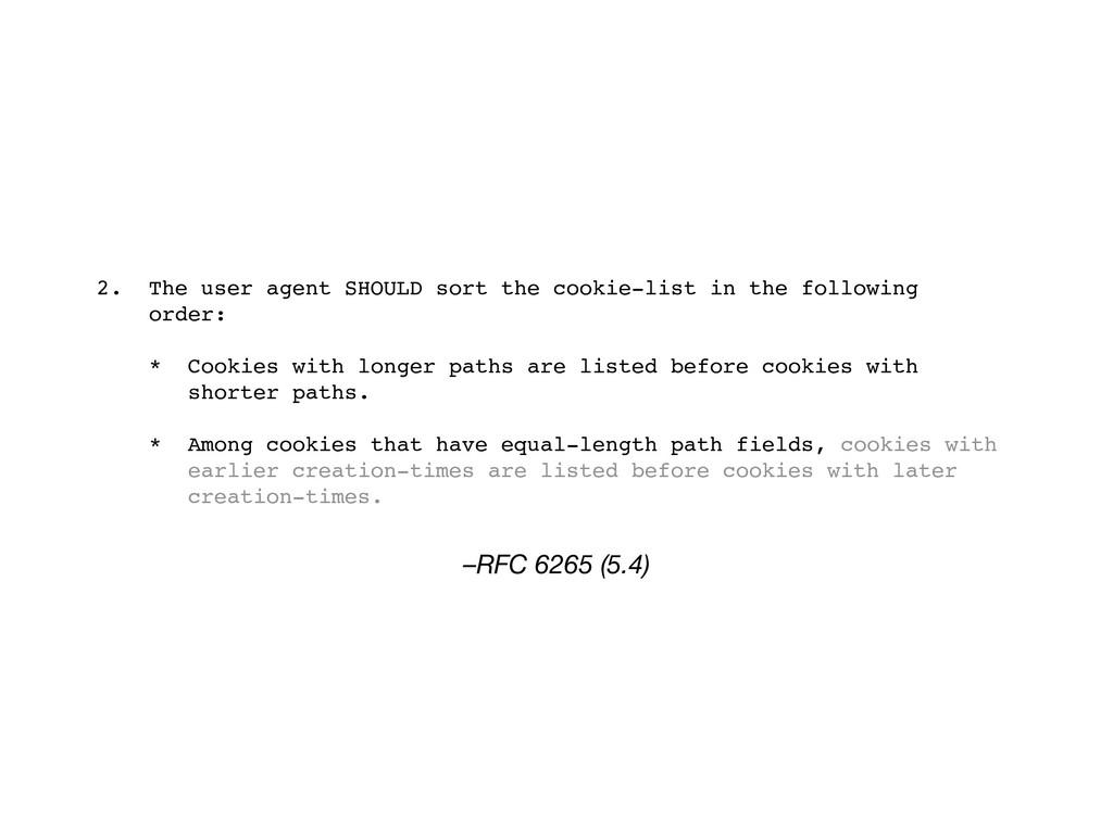 –RFC 6265 (5.4) 2. The user agent SHOULD sort t...